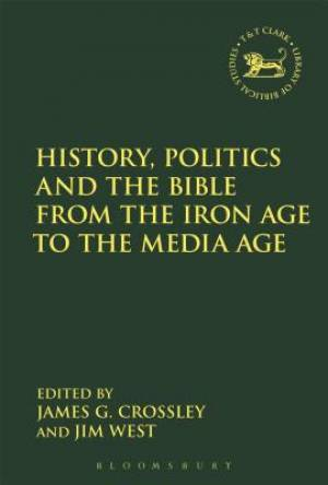 History, Politics and the Bible from the Iron Age to the Media Age