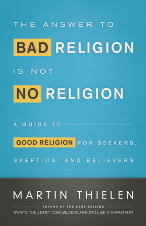 The Answer to Bad Religion is Not No Religion Worship and Outreach