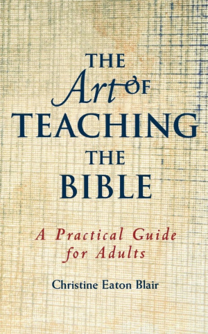The Art of Teaching the Bible: A Practical Guide