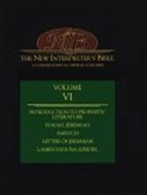 The New Interpreter's Bible : Vol 6 : Introduction to Prophetic Literature, Isaiah, Jeremiah, Baruch, Letter of Jeremiah, Lamentations, Ezra