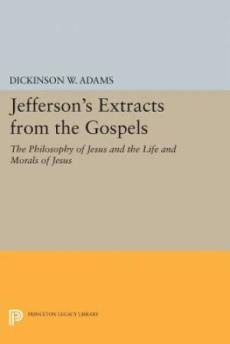 Jefferson's Extracts from the Gospels: The Philosophy of Jesus and the Life and Morals of Jesus