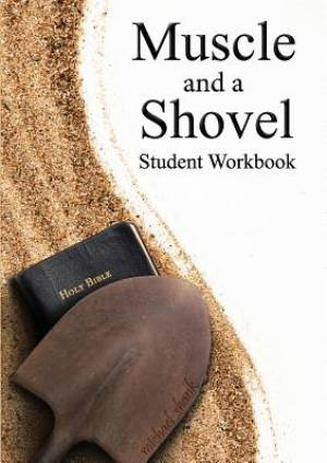 Muscle and a Shovel Bible Class Student Workbook