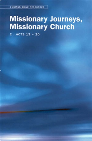 Missionary Journeys, Missionary Church: Emmaus Bible Resources - Acts 13-20