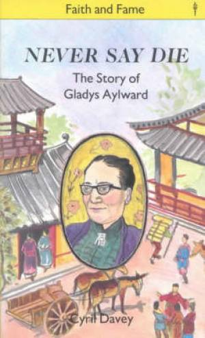Never Say Die: Story of Gladys Aylward