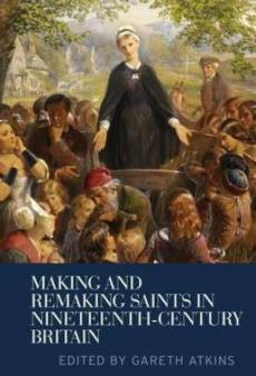 Making and Remaking Saints in Nineteenth-Century Britain