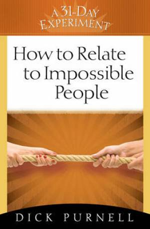 How To Relate To Impossible People