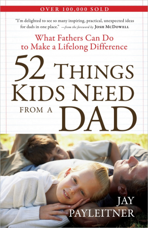 52 Things Kids Need From A Dad Pb