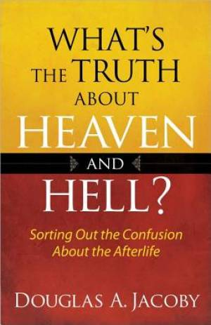 Whats The Truth About Heaven And Hell