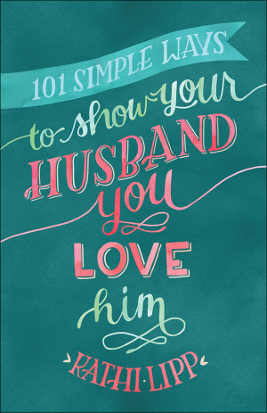 101 Simple Ways to Show Your Husband You Love Him