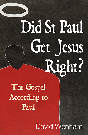 Did St. Paul Get Jesus Right?