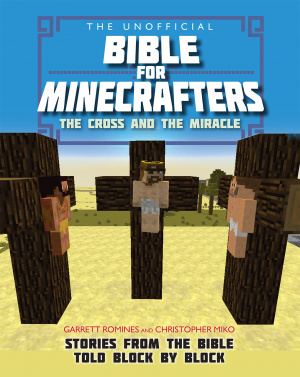 The Unofficial Bible for Minecrafters: The Cross and the Miracle