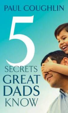 Five Secrets Great Dads Know