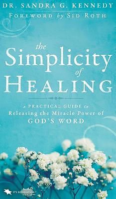 The Simplicity of Healing: A Practical Guide to Releasing the Miracle Power of God's Word