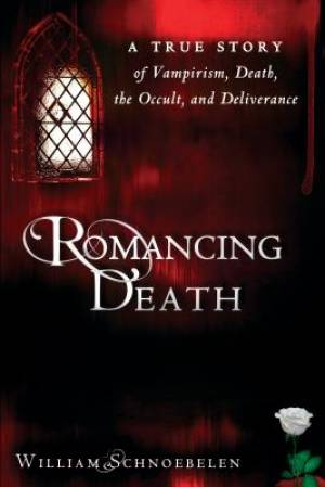 Romancing Death : A True Story Of Vampirism Death The Occult And Deliveranc