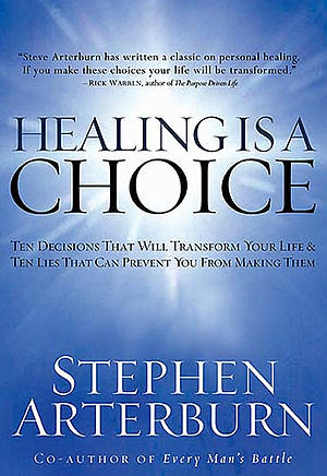 Healing Is a Choice: Ten Decisions That Will Transform Your Life & Ten Lies That Can Prevent You from Making Them