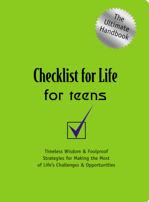 Checklist for Life for Teens: Timeless Wisdom & Foolproof Strategies for Making the Most of Life's Challenges & Opportunities