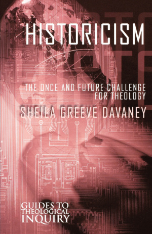 Historicism: The Once and Future Challenge for Theology