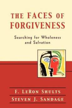 The Faces of Forgiveness: Searching for Wholeness and Salvation