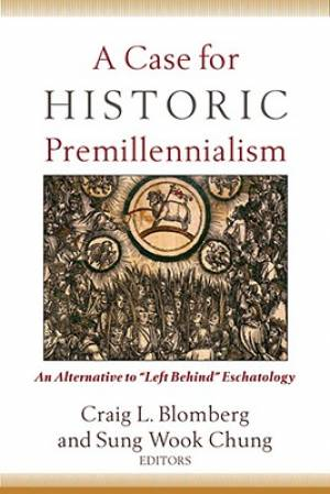 A Case for Historic Premillennialism