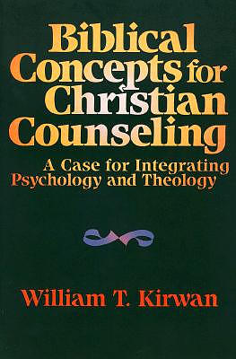 Biblical Concepts/Chr Counsel: A Case for Integrating Psychology and Theology