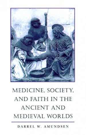 Medicine, Society and Faith in the Ancient and Medieval Worlds