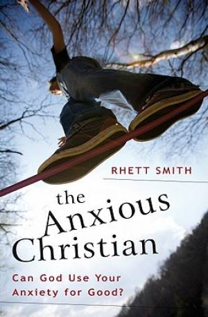 Anxious Christian : Can God Use Your Anxiety For Good
