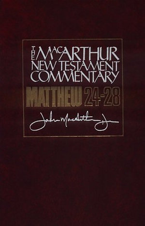 Matthew 24 - 28 : MacArthur New Testament Commentary