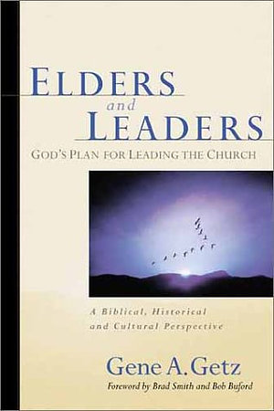 Elders and Leaders: God's Plan for Leading the Church