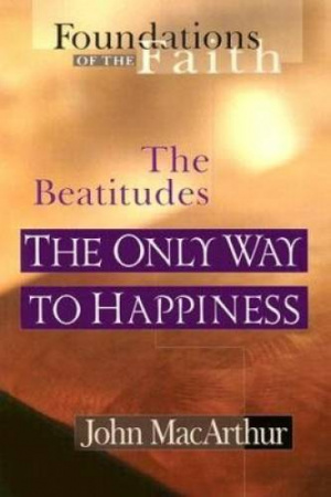 The Beatitudes: The Only Way to Happiness