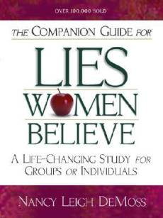 Companion Guide for Lies Women Believe: A Life-changing Study for Groups or Individuals