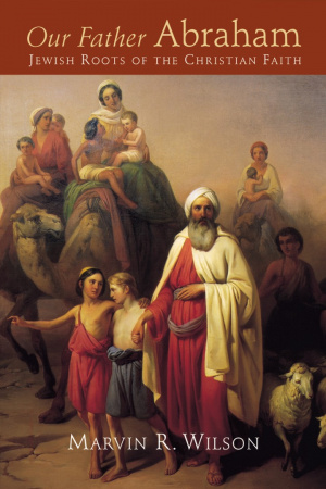 Our Father Abraham: Jewish Roots of the Christian Faith