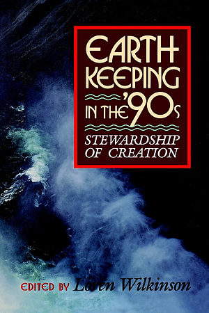 Earth-keeping in the '90's: Stewardship of Creation