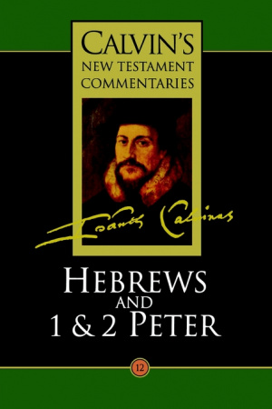 Hebrews, 1 & 2 Peter : Calvin's New Testament Commentaries