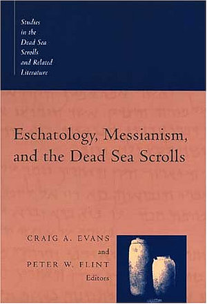 Eschatology, Messianism and the Dead Sea Scrolls