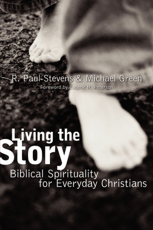 Living the Story: Biblical Spirituality for Everyday Christians