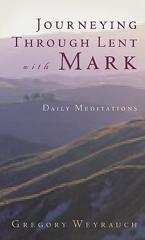 Journeying Through Lent with Mark