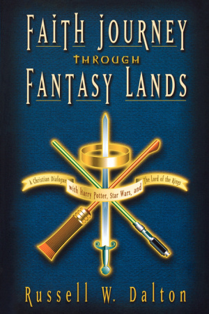 Faith Journey Through Fantasy Lands: A Christian Dialogue with Harry Potter, Star Wars and the Lord of the Rings