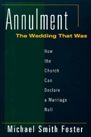 Annulment: The Wedding That Was - How the Church Can Declare a Marriage Null