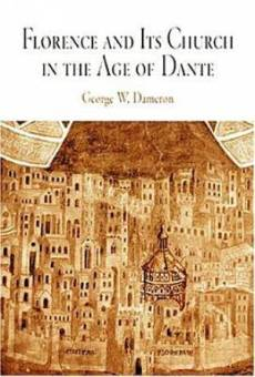 Florence and Its Church in the Age of Dante