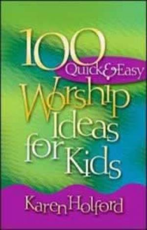 100 Quick And Easy Worship Ideas For Kid