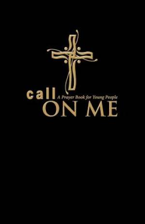Call on Me: A Prayer Book for Young People (paperback)