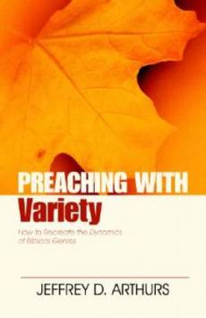 Preaching with Variety How to Re-create the Dynamics of Biblical Genres