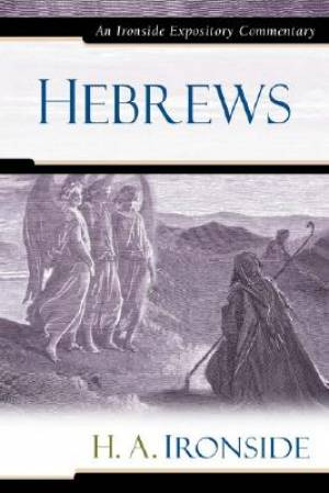 Hebrews : Ironside Expository Commentaries