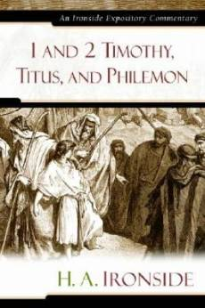 1 &2 Timothy, Titus, and Philemon : Ironside Expository Commentary