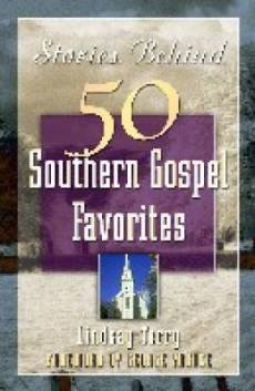 Stories Behind 50 Southern Gospel Favorites