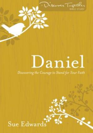 Daniel : Discovering the Courage to Stand for Your Faith