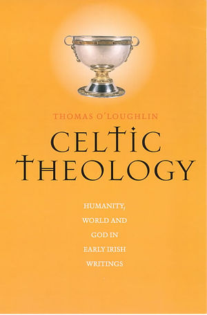Celtic Theology: Humanity, World and God in Early Irish Writings