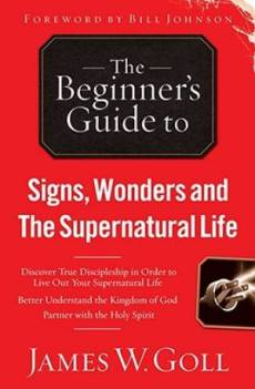 The Beginner's Guide To Signs, Wonders and the Supernatural