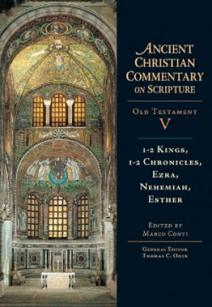 1-2 Kings, 1-2 Chronicles, Ezra, Nehemiah, Esther: The Ancient Christian Commentary on Scripture