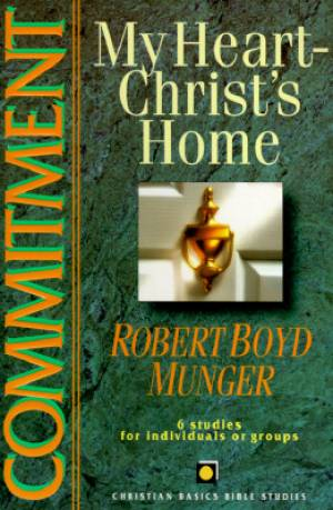 Commitment : 6 Studies Based On My Heart Christs Home